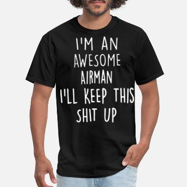 Iam an awesome airman i will keep this shit up awe - Men's T-Shirt