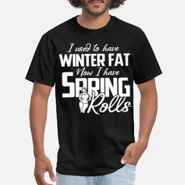 a7f078ba i used to have winter fat now i have spring rolls - Men'