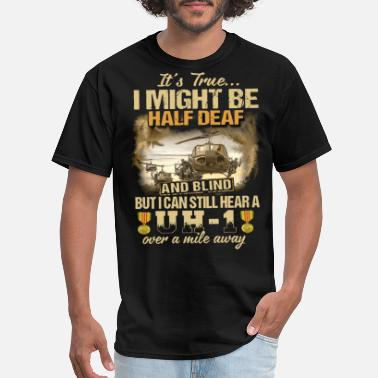 Deaf it s true imight be half deaf and blind but ican s - Men's T-Shirt