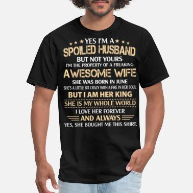 Husband Yes I'm a spoiled Husband of A June Wife T shirt - Men's T-Shirt