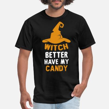 Witch Better Have My Candy T-Shirt Halloween Gift - Men's T-Shirt