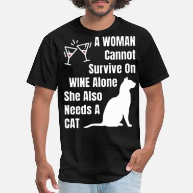 a woman can not survive on wine alone she also nee - Men's T-Shirt