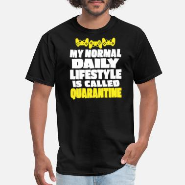 Gamer Normal Daily Lifestyle is Called Quarantine - Men's T-Shirt