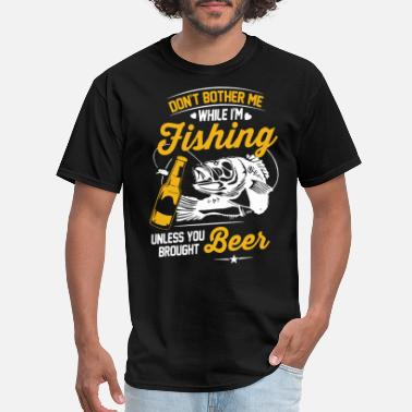 Stout Don t Bother Me While I m Fishing Beer - Men's T-Shirt