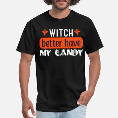 Funny Halloween Witch Better Have My Candy - Men's T-Shirt
