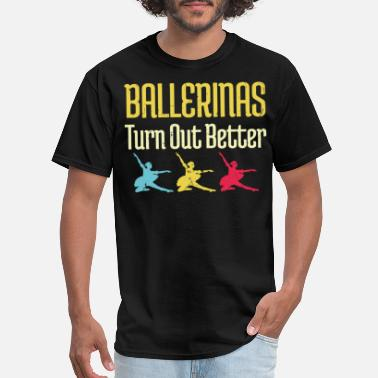 Doll Ballerinas Turn Out Better - Men's T-Shirt