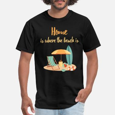 Beach Home is where the beach is - Men's T-Shirt