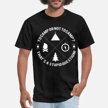 To Camp Camping -To camp or not to camp? That's a stupid q - Men's T-Shirt