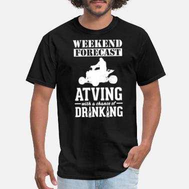 Atv ATVing Weekend Forecast & Drinking T-Shirt - Men's T-Shirt