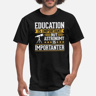 Astronomy Astronomy Is Importanter Funny T-Shirt - Men's T-Shirt