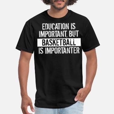 Basketball Basketball Is Importanter Funny Shirt - Men's T-Shirt