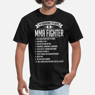 Mma 10 Reasons To Date a MMA Fighter - Men's T-Shirt