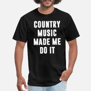 Country Country Music Made Me Do It T-Shirt - Men's T-Shirt