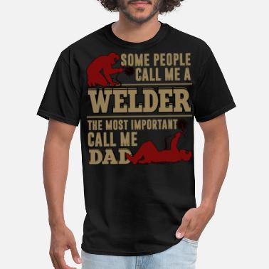 Dad Military Some People Call Me A Welder T Shirt, Dad T Shirt - Men's T-Shirt