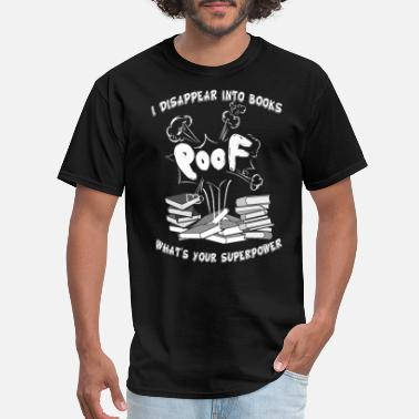 Poof I Disappear Into Books poof - Men's T-Shirt