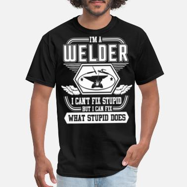 Weld I'm A Welder I Can Fix What Stupid Does T Shirt - Men's T-Shirt