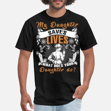 My Daughter Saves Lives My Daughter Saves Lives T Shirt - Men's T-Shirt