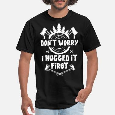 Worry Dont Worry I hugged It First - Men's T-Shirt