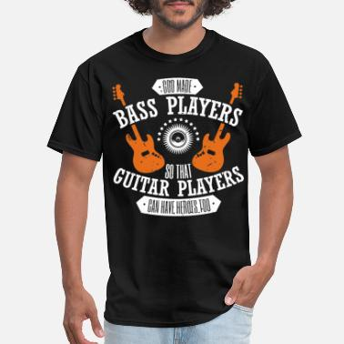 Bass Player God Made Bass Players So Guitar Players Have Heroe - Men's T-Shirt