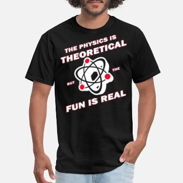 Nerdy Design The Physics is Theoretical Nerdy Geek Design - Men's T-Shirt