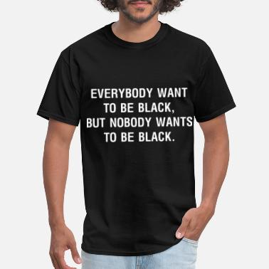 Wanted Sportswear everybody want to be black but nobody wants to be - Men's T-Shirt