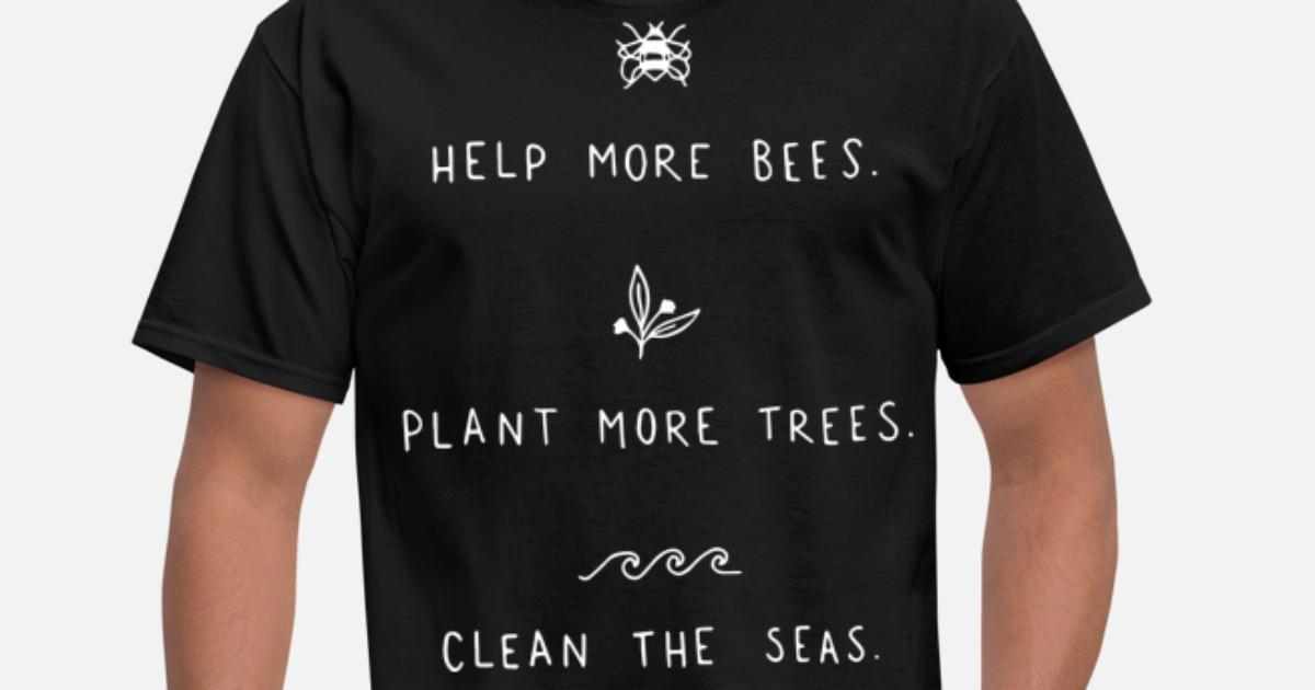 fe99fdac27ecf help more bees plant more trees clean the seas veg Men's T-Shirt |  Spreadshirt