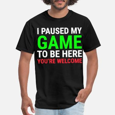 Here I Paused My Game To Be Here Funny For Gamer - Men's T-Shirt