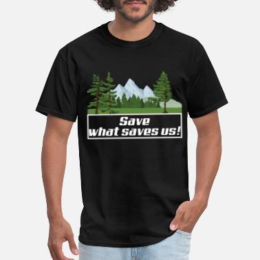 Environment Save what saves us! - Men's T-Shirt