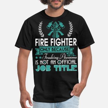 Fire Department Fire Fighter Is Not An Official Job Title T Shirt - Men's T-Shirt