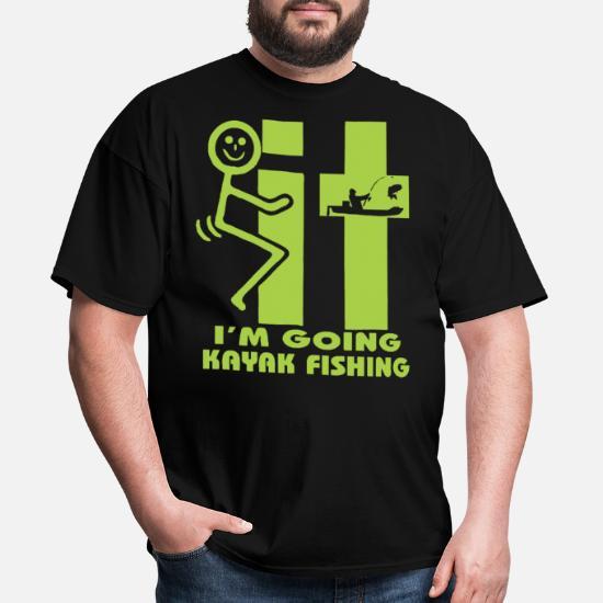 83c57f7f It I m Going Kayak Fishing Funny Fishing Kayak Men's T-Shirt ...