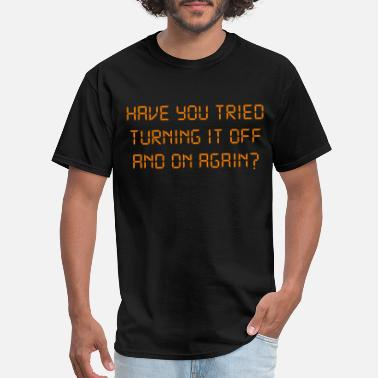 Crowd Have You Tried Turning It Off And On Again? - Men's T-Shirt