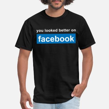 Facebook You looked better on facebook - Men's T-Shirt