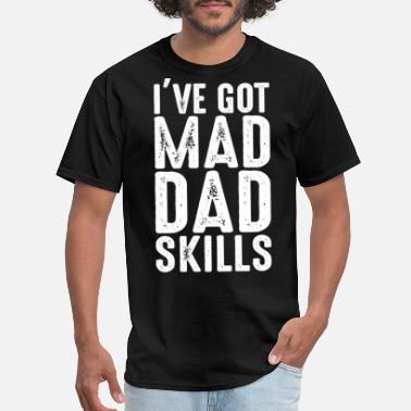Daddy i've got mad dad skills - Men's T-Shirt