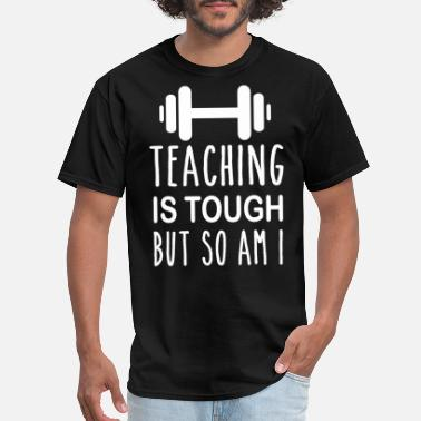 Tough Gym Teaching is Tough but So Am - Men's T-Shirt