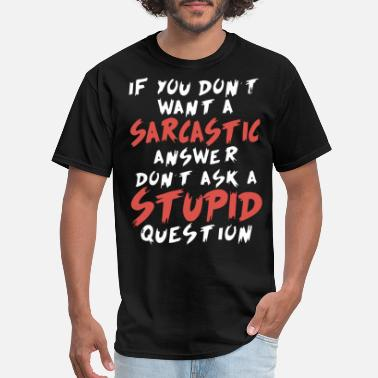 Stupid Girl If you don t want a sarcastic answer don t ask a s - Men's T-Shirt