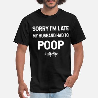 3da600de9 sorry I am late my husband had to poop wife life h - Men'