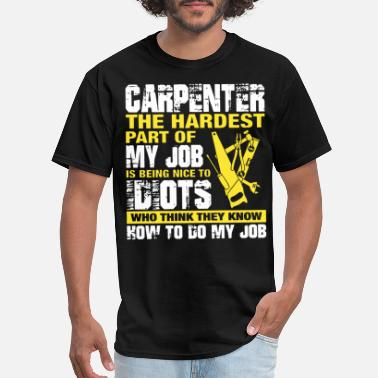 Carpenter carpenter the hardest part of my job is being nice - Men's T-Shirt