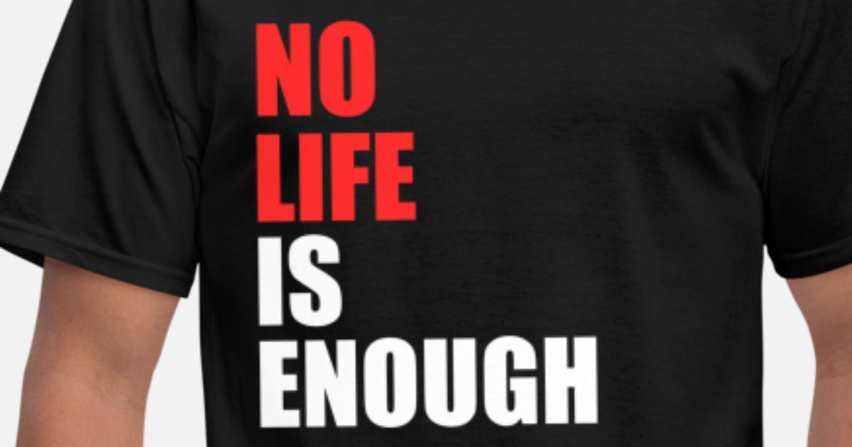 7dedd4f64 Anime No Life Is Enough Mens T Shirt Spreadshirt