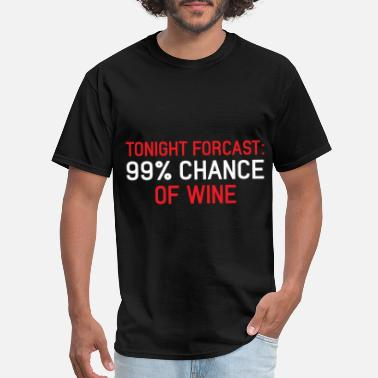 Tonight Tonight Forcast 99 % Chance of Wine - Wine Lover - Men's T-Shirt