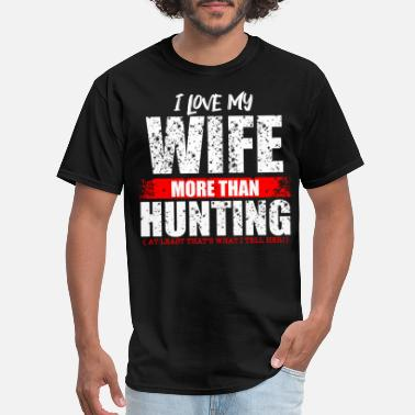 b9a5bce4 Funny Hunting HUNTING- Love my wife more than hunting funny Hunt - Men'.  Men's T-Shirt