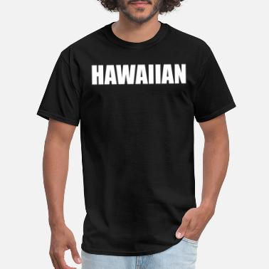 Pizza Hawaiian Hawaiian Funny Hilarious Hawaiian Pidgin Hawaii Te - Men's T-Shirt