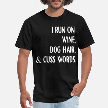 Professional Wine Taster i run on wine dog hair and cuss words wine - Men's T-Shirt