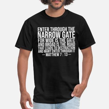 Gate Bible Verse Narrow Gate Christian Jesus Christ - Men's T-Shirt