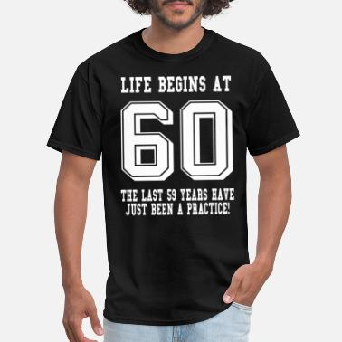 Funny 60th Birthday Life Begins At 60... 60th Birthday - Men's T-Shirt
