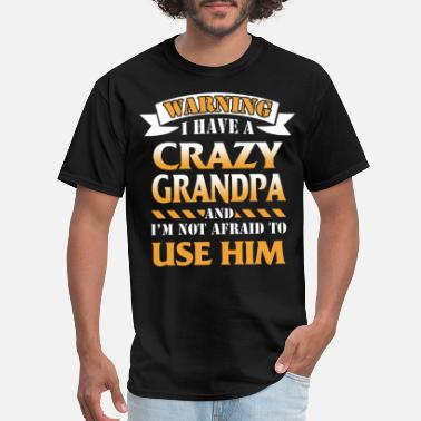 warning i have a crazy grandpa and im not afraid t - Men's T-Shirt