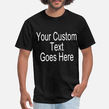 your custom text goes here design many fonts color - Men's T-Shirt
