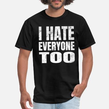 Angry Reaction I hate Everyone, too Shirt - Men's T-Shirt