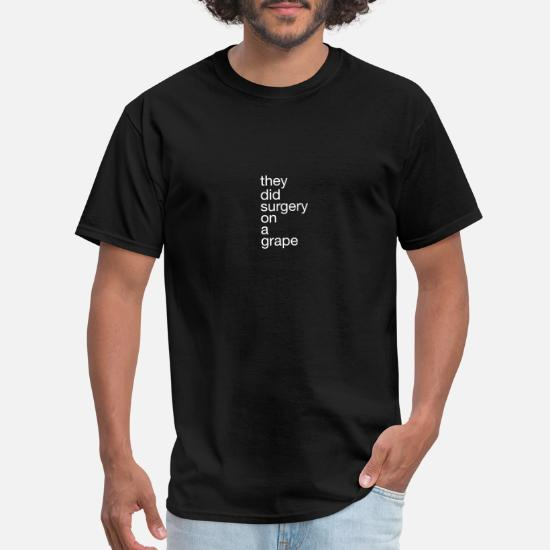 they did surgery on a grape funny reddit meme gift Men's T