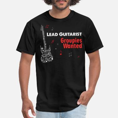 Lead Lead Guitarist Groupies Wanted - Men's T-Shirt