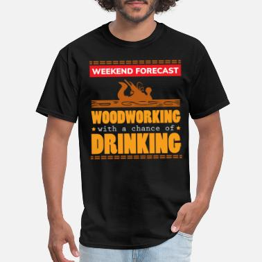 Woodworker Forecast Woodworking With A chance of Drinking - Men's T-Shirt